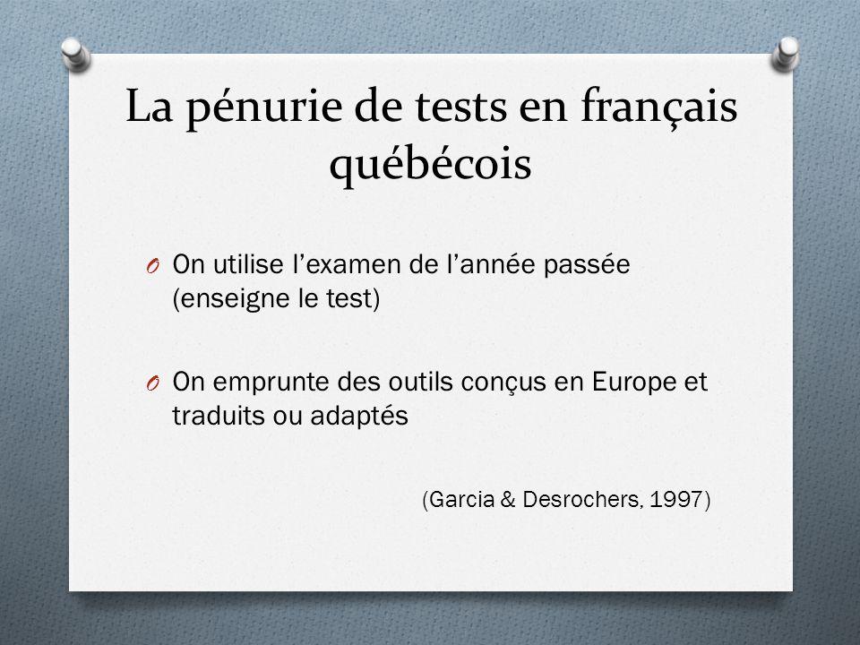 La pénurie de tests en français québécois O On utilise l'examen de l'année passée (enseigne le test) O On emprunte des outils conçus en Europe et trad
