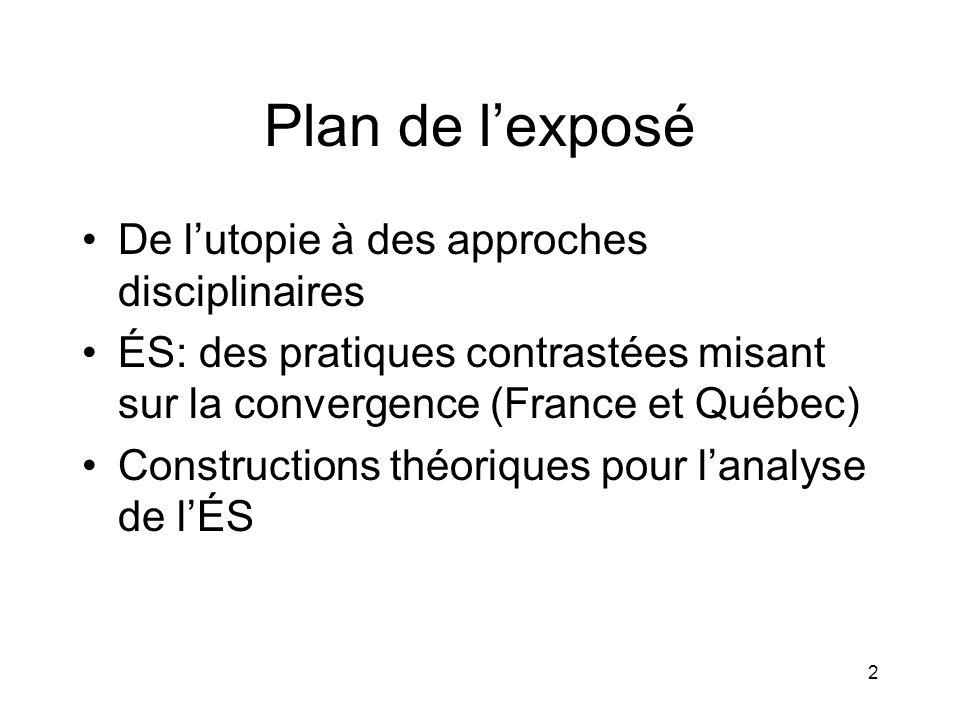 2 Plan de l'exposé De l'utopie à des approches disciplinaires ÉS: des pratiques contrastées misant sur la convergence (France et Québec) Constructions théoriques pour l'analyse de l'ÉS