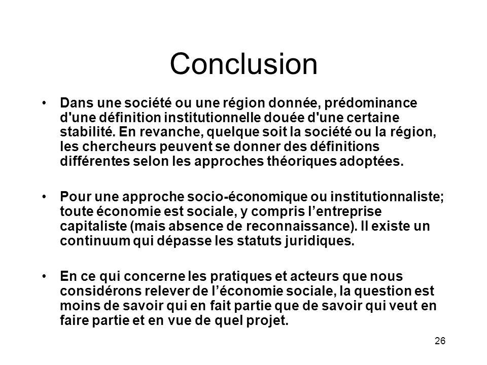 26 Conclusion Dans une société ou une région donnée, prédominance d une définition institutionnelle douée d une certaine stabilité.