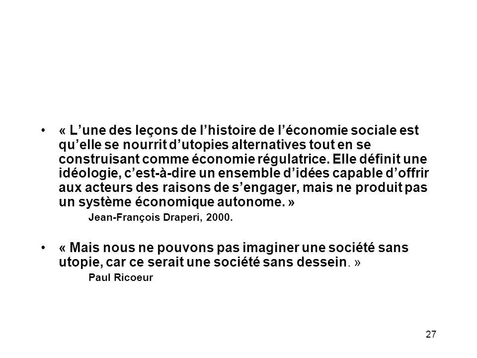 27 « L'une des leçons de l'histoire de l'économie sociale est qu'elle se nourrit d'utopies alternatives tout en se construisant comme économie régulatrice.