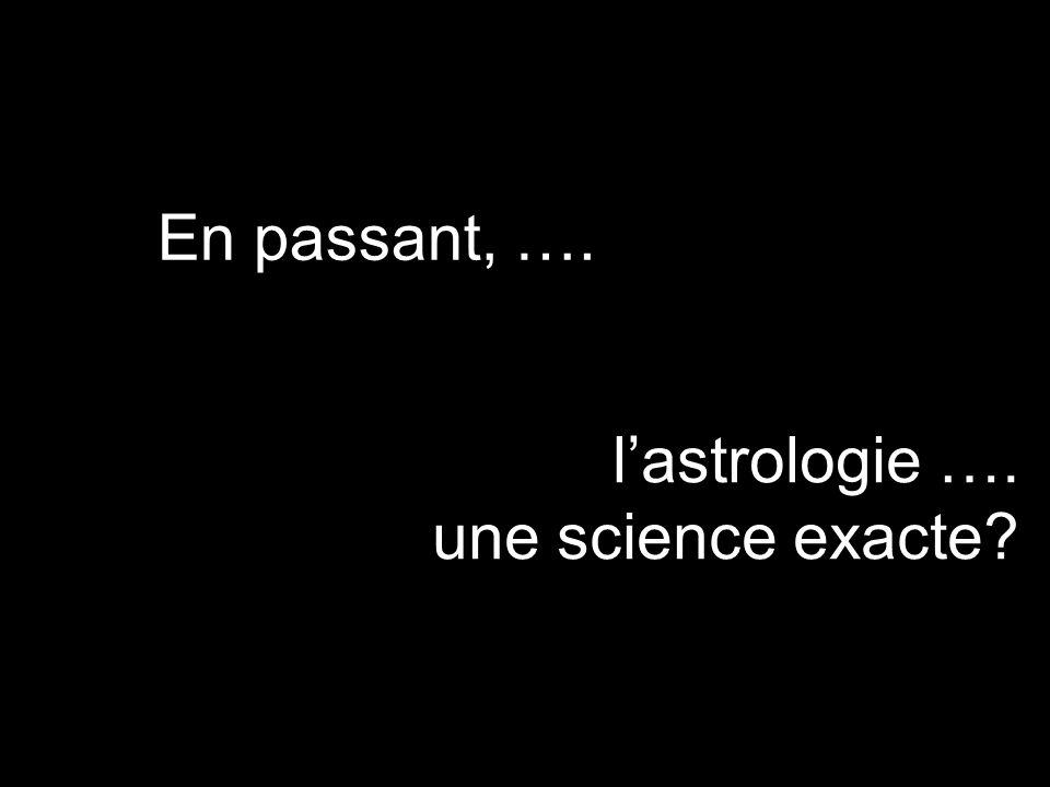 En passant, …. l'astrologie …. une science exacte?