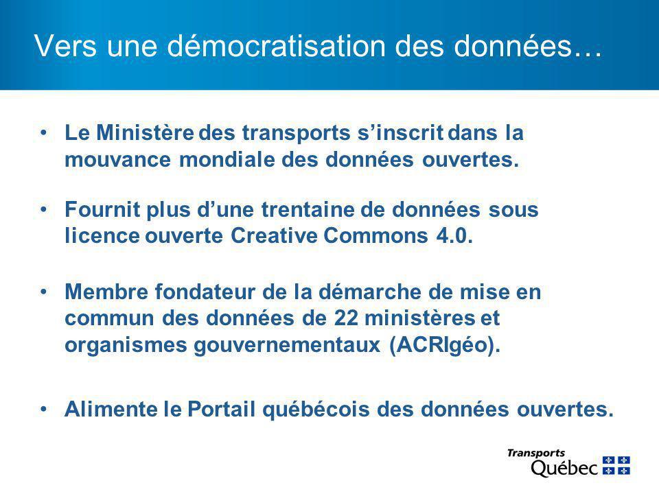 Vers une démocratisation des données… Le Ministère des transports s'inscrit dans la mouvance mondiale des données ouvertes. Fournit plus d'une trentai