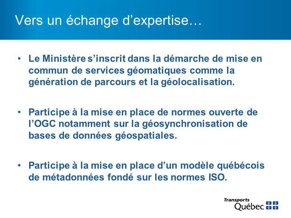Vers un échange d'expertise… Le Ministère s'inscrit dans la démarche de mise en commun de services géomatiques comme la génération de parcours et la g