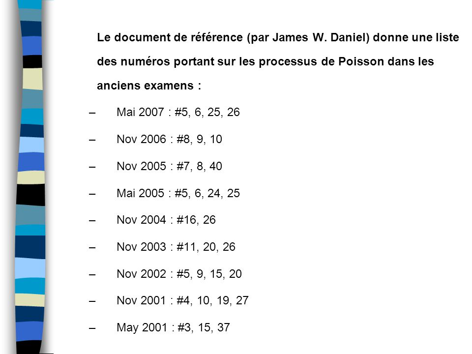 Le document de référence (par James W. Daniel) donne une liste des numéros portant sur les processus de Poisson dans les anciens examens : –Mai 2007 :