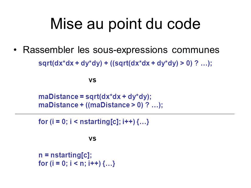 Mise au point du code Rassembler les sous-expressions communes sqrt(dx*dx + dy*dy) + ((sqrt(dx*dx + dy*dy) > 0) ? …); vs maDistance = sqrt(dx*dx + dy*