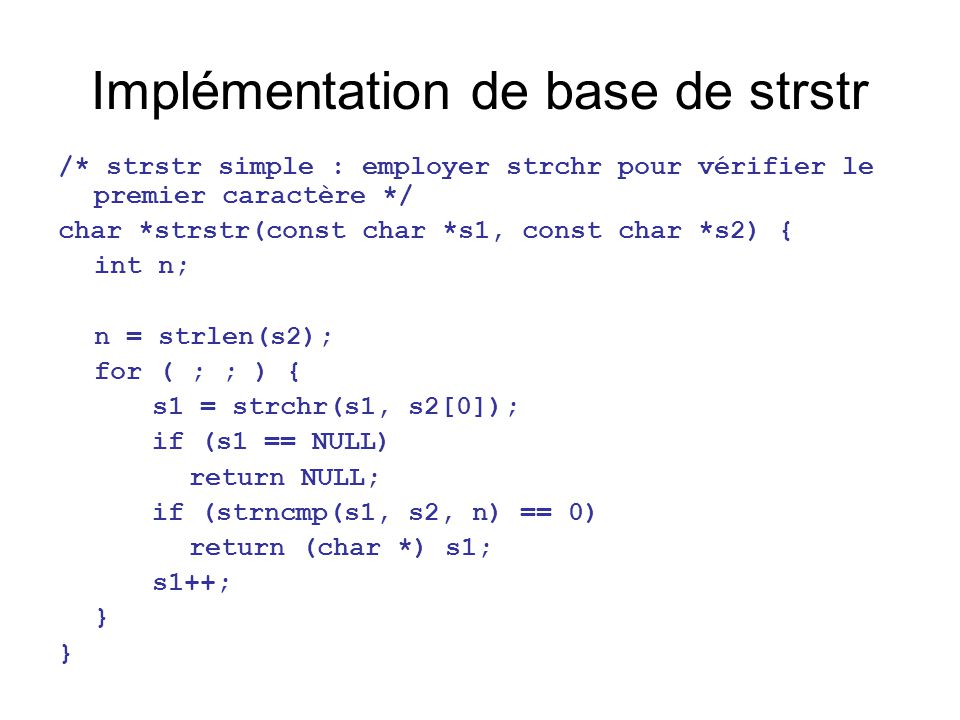 Recherche d'une boucle efficace for (i = 0; i < npat; i++) if (strstr(mesg, pat[i]) != NULL) return 1; for (j = 0; mesg[j] != '\0'; j++) if ( un motif correspond au début du mesg[j] ) return 1;