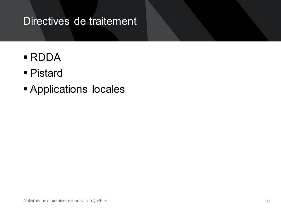 Directives de traitement  RDDA  Pistard  Applications locales Bibliothèque et Archives nationales du Québec 22
