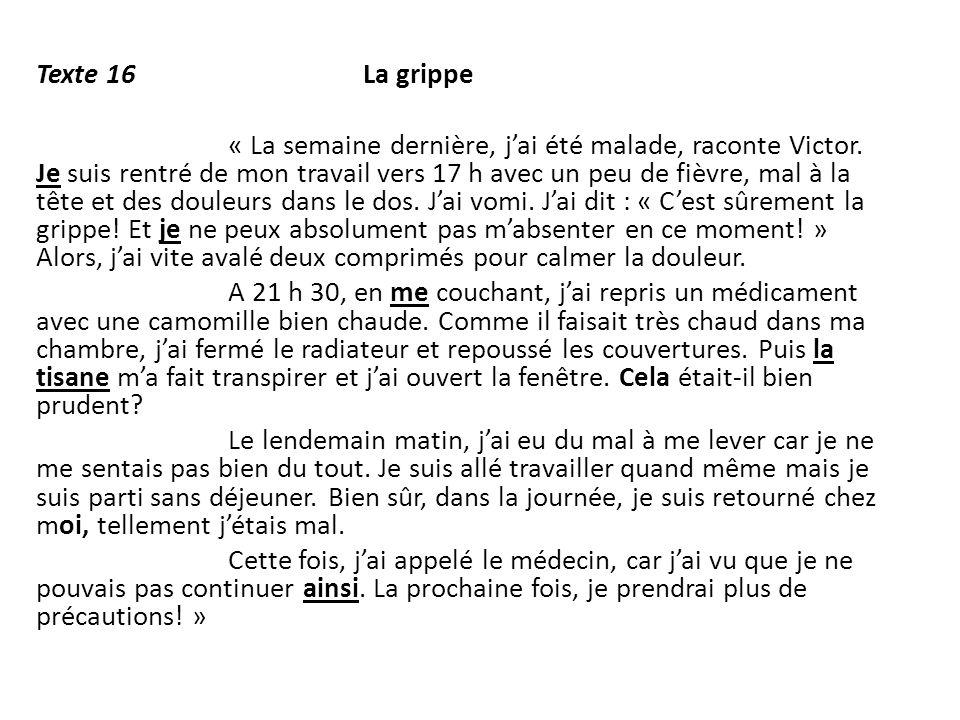 Texte 16 La grippe « La semaine dernière, j'ai été malade, raconte Victor.