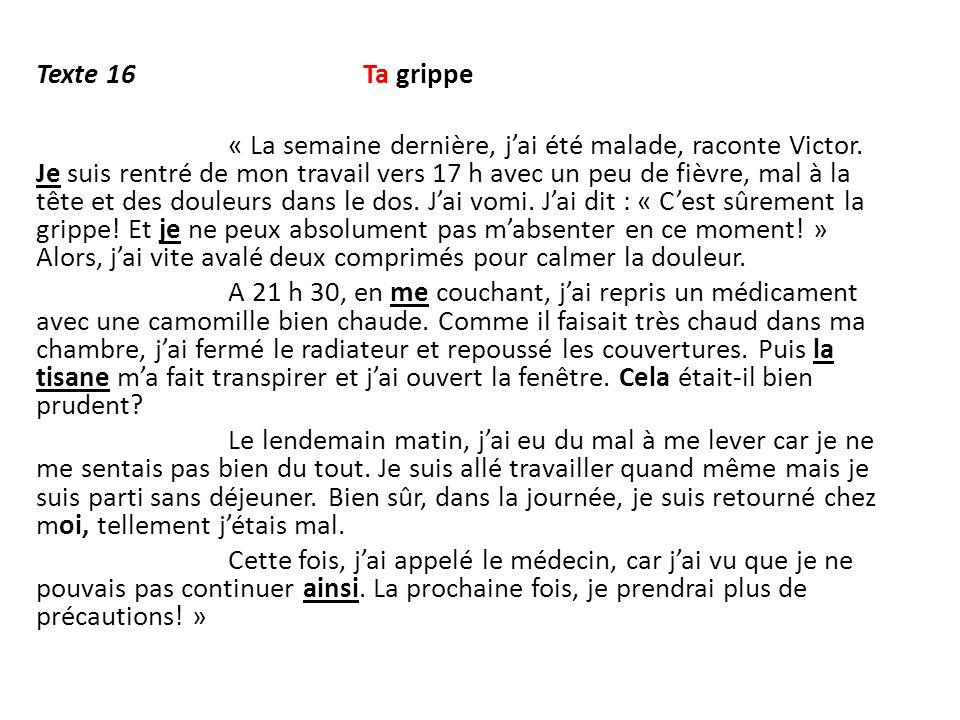 Texte 16 Ta grippe « La semaine dernière, j'ai été malade, raconte Victor.