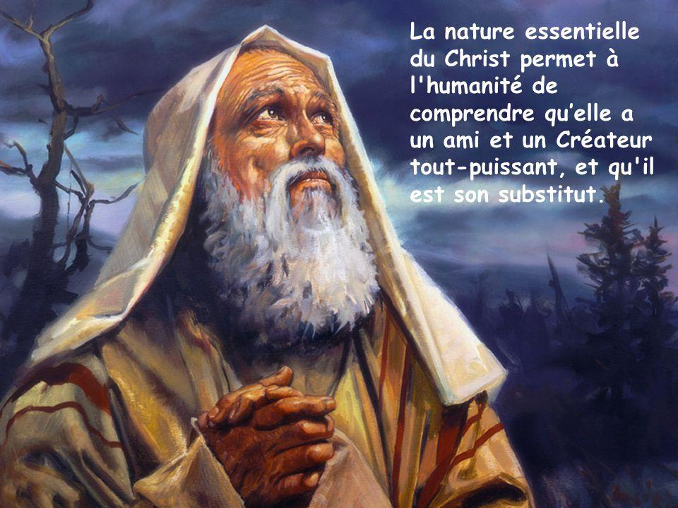 La nature essentielle du Christ permet à l'humanité de comprendre qu'elle a un ami et un Créateur tout-puissant, et qu'il est son substitut.