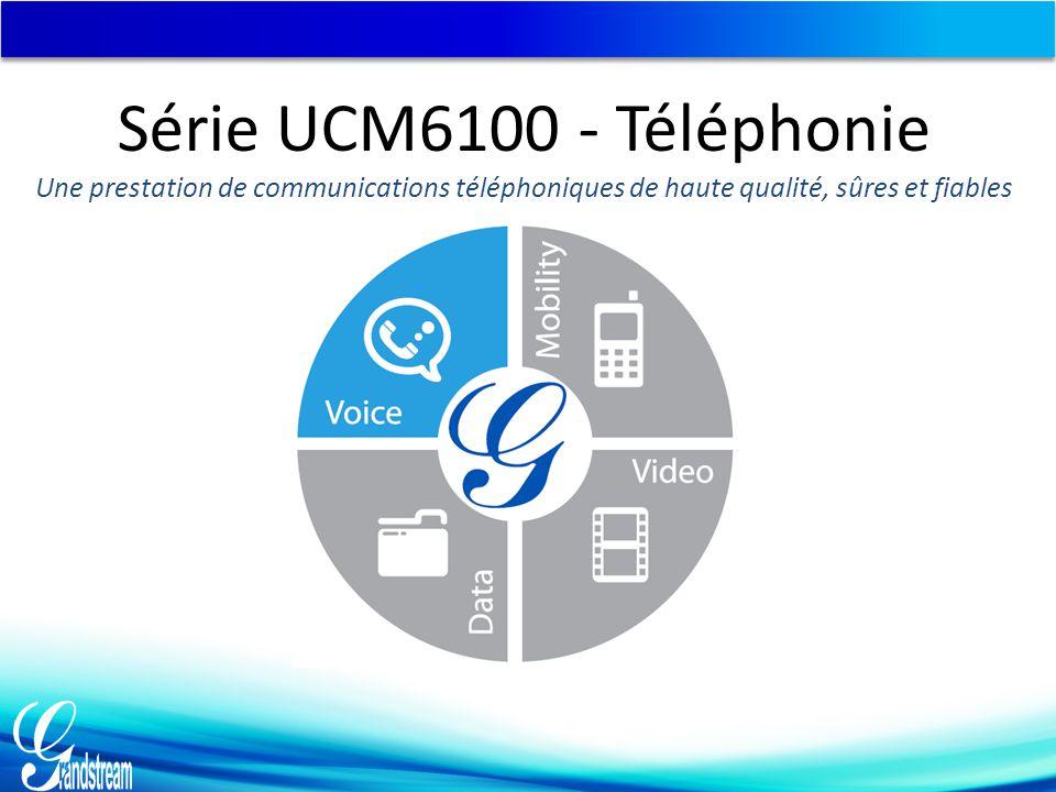 Série UCM6100 - Téléphonie Une prestation de communications téléphoniques de haute qualité, sûres et fiables