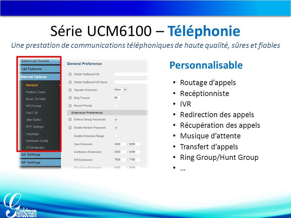 Série UCM6100 – Téléphonie Une prestation de communications téléphoniques de haute qualité, sûres et fiables Personnalisable Routage d'appels Recéptio