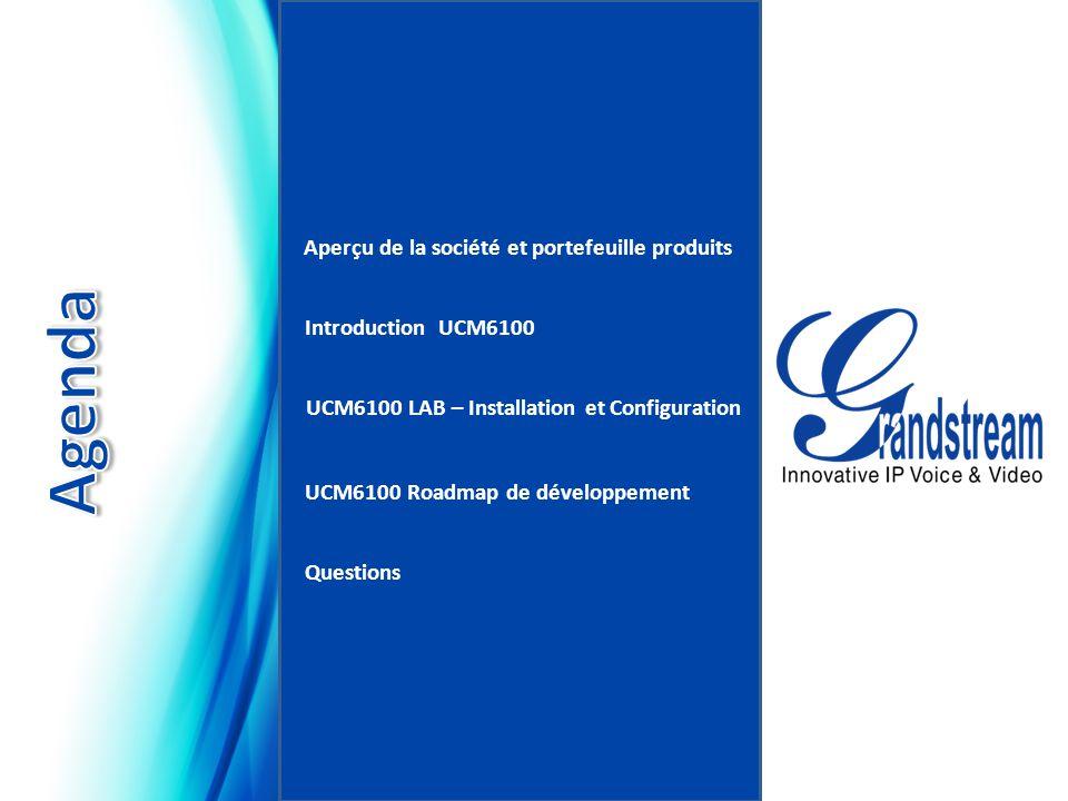 Introduction UCM6100 Aperçu de la société et portefeuille produits UCM6100 LAB – Installation et Configuration UCM6100 Roadmap de développement Questi
