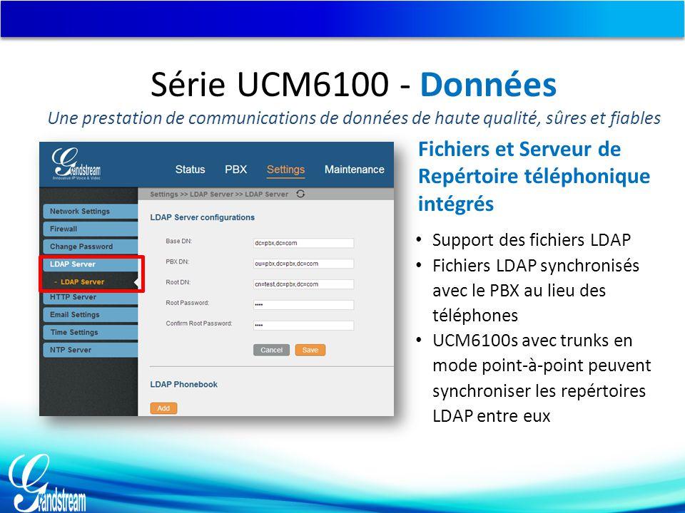 Support des fichiers LDAP Fichiers LDAP synchronisés avec le PBX au lieu des téléphones UCM6100s avec trunks en mode point-à-point peuvent synchronise