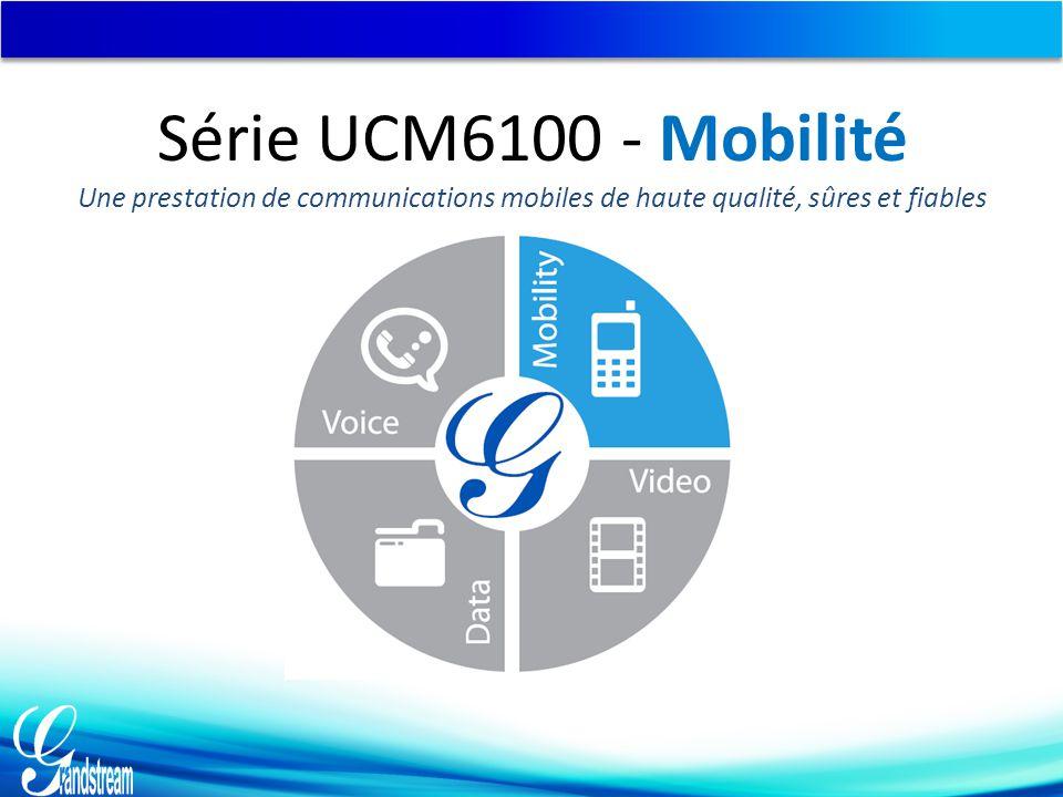Série UCM6100 - Mobilité Une prestation de communications mobiles de haute qualité, sûres et fiables
