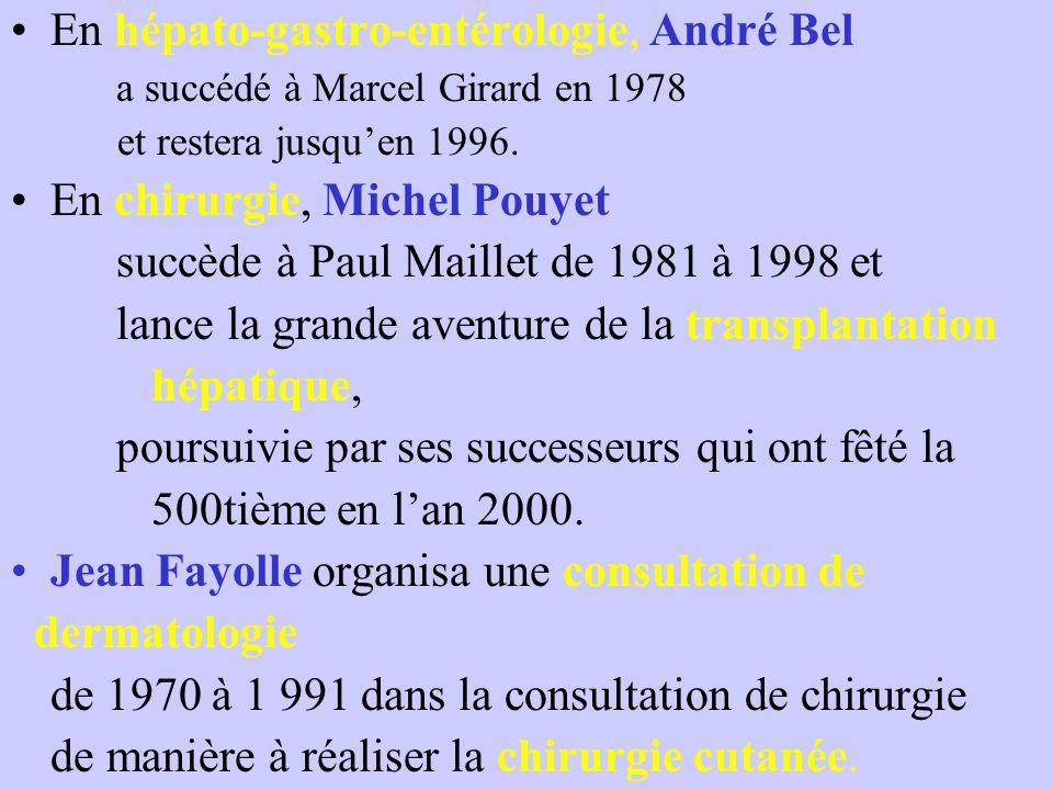 En hépato-gastro-entérologie, André Bel a succédé à Marcel Girard en 1978 et restera jusqu'en 1996. En chirurgie, Michel Pouyet succède à Paul Maillet