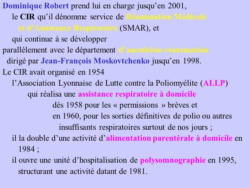 Dominique Robert prend lui en charge jusqu'en 2001, le CIR qu'il dénomme service de Réanimation Médicale et d'Assistance Respiratoire (SMAR), et qui continue à se développer parallèlement avec le département d'anesthésie-réanimation dirigé par Jean-François Moskovtchenko jusqu'en 1998.