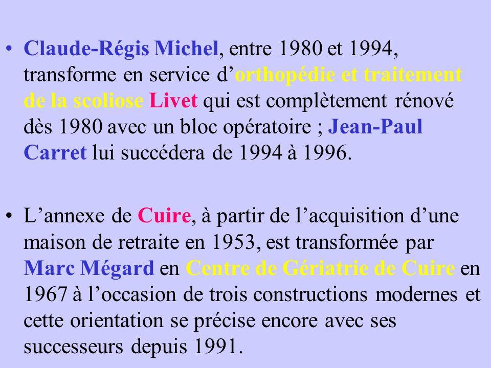 Claude-Régis Michel, entre 1980 et 1994, transforme en service d'orthopédie et traitement de la scoliose Livet qui est complètement rénové dès 1980 avec un bloc opératoire ; Jean-Paul Carret lui succédera de 1994 à 1996.