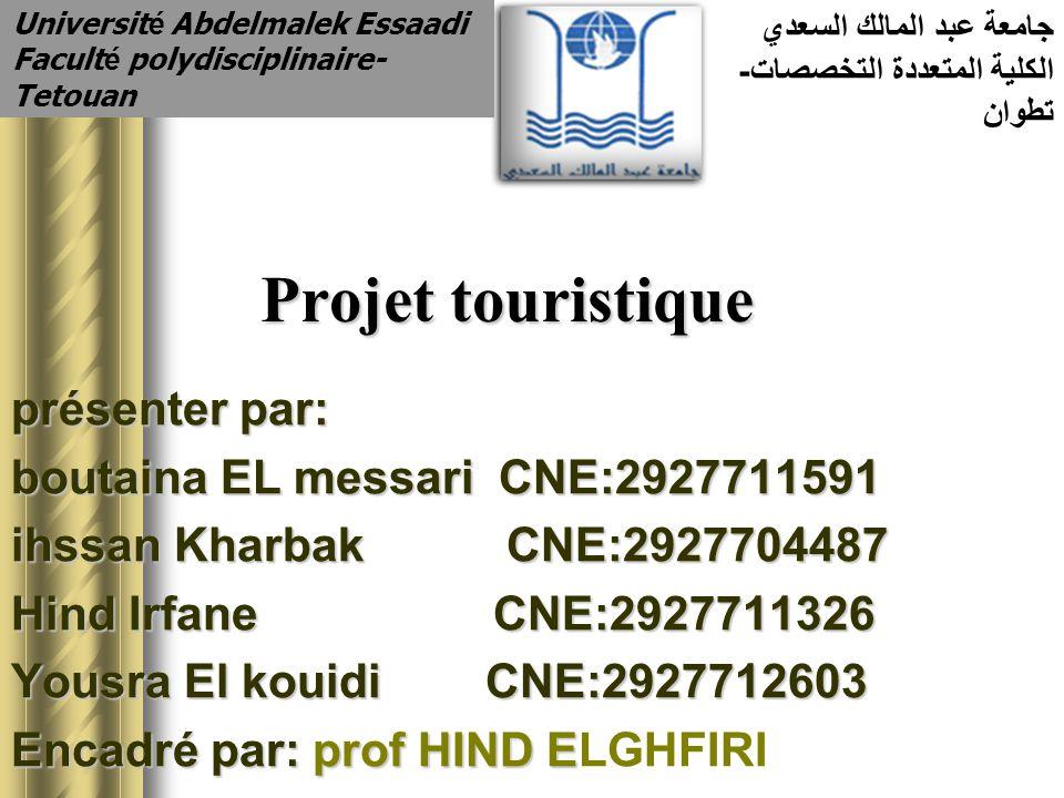 Projet touristique présenter par: boutaina EL messari CNE:2927711591 ihssan Kharbak CNE:2927704487 Hind Irfane CNE:2927711326 Yousra El kouidi CNE:292
