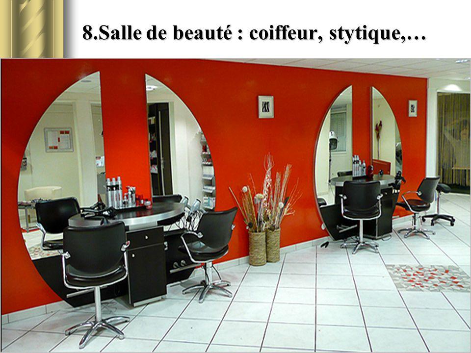 8.Salle de beauté : coiffeur, stytique,…
