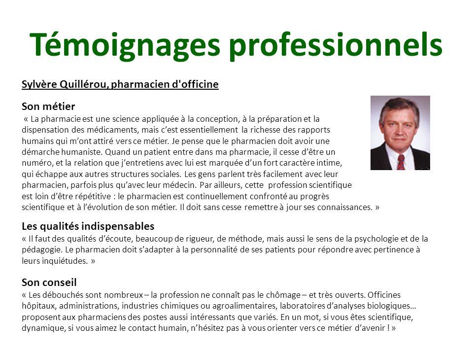 Sylvère Quillérou, pharmacien d officine Son métier « La pharmacie est une science appliquée à la conception, à la préparation et la dispensation des médicaments, mais c'est essentiellement la richesse des rapports humains qui m'ont attiré vers ce métier.