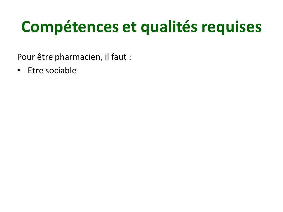 Compétences et qualités requises Pour être pharmacien, il faut : Etre sociable