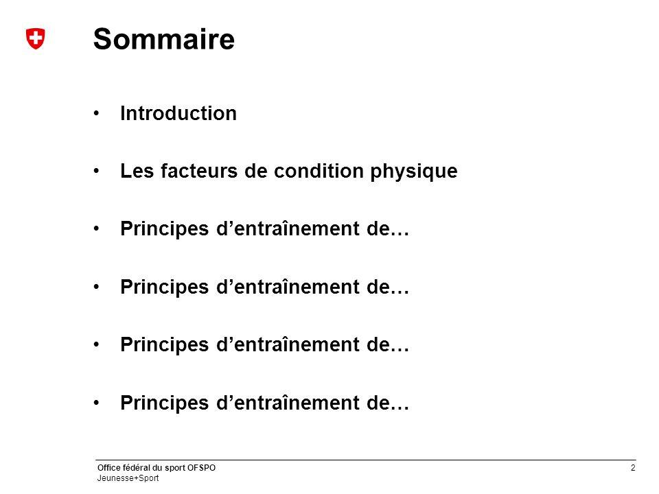 2 Office fédéral du sport OFSPO Jeunesse+Sport Sommaire Introduction Les facteurs de condition physique Principes d'entraînement de…