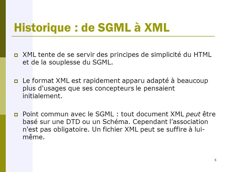 5 Historique : de SGML à XML  XML tente de se servir des principes de simplicité du HTML et de la souplesse du SGML.