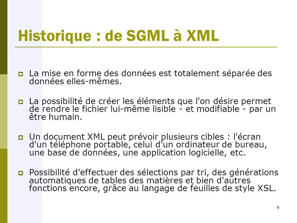 6 Historique : de SGML à XML  La mise en forme des données est totalement séparée des données elles-mêmes.