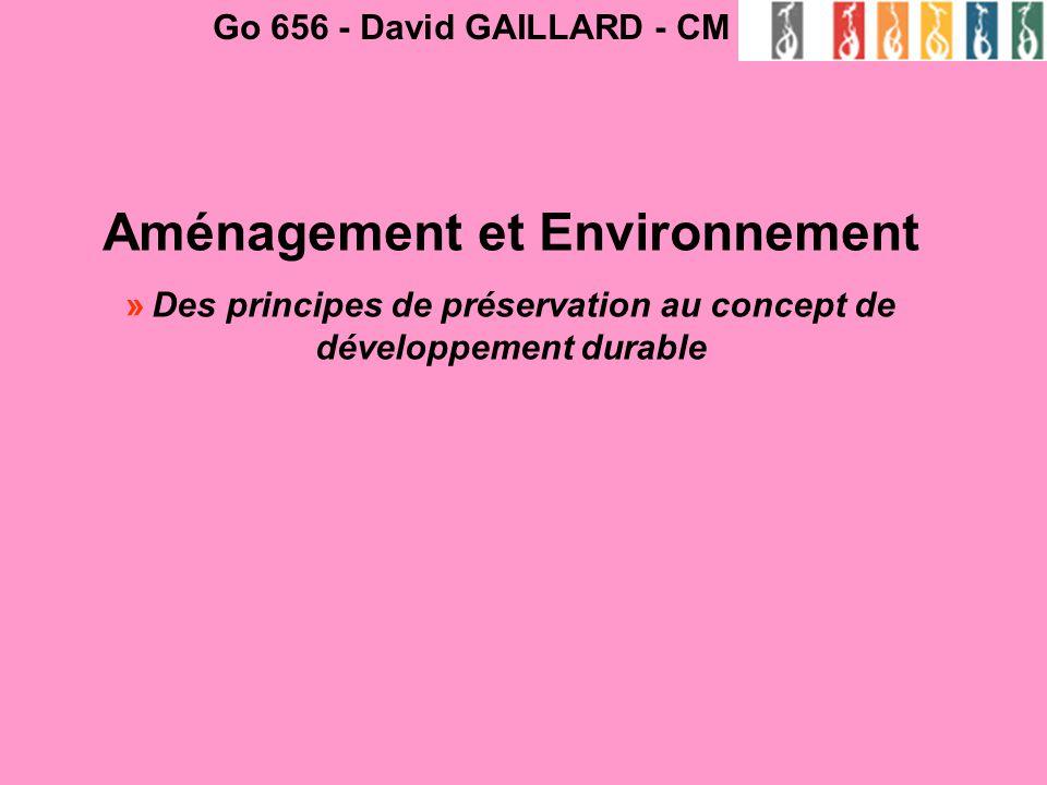 Aménagement et Environnement » Des principes de préservation au concept de développement durable Go 656 - David GAILLARD - CM