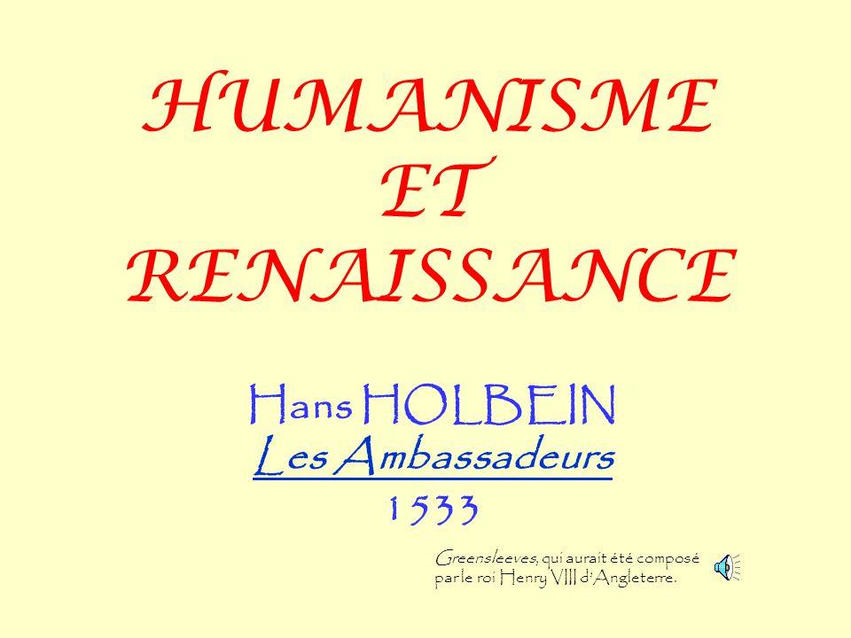 HUMANISME ET RENAISSANCE Hans HOLBEIN Les Ambassadeurs 1533 Greensleeves, qui aurait été composé par le roi Henry VIII d'Angleterre.