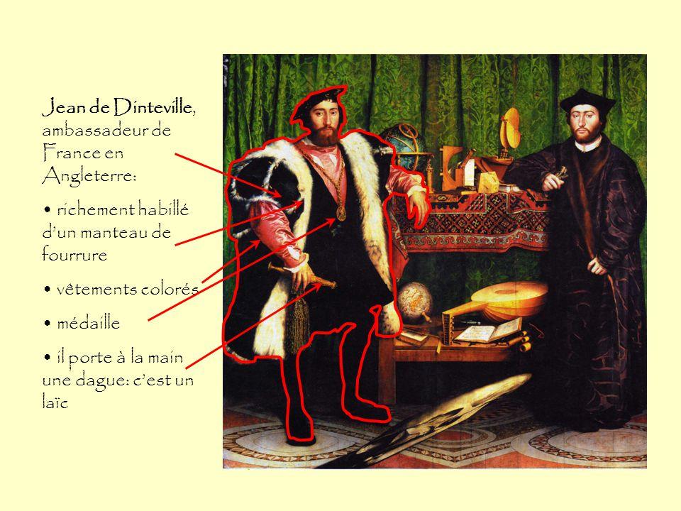 Jean de Dinteville, ambassadeur de France en Angleterre: richement habillé d'un manteau de fourrure vêtements colorés médaille il porte à la main une dague: c'est un laïc