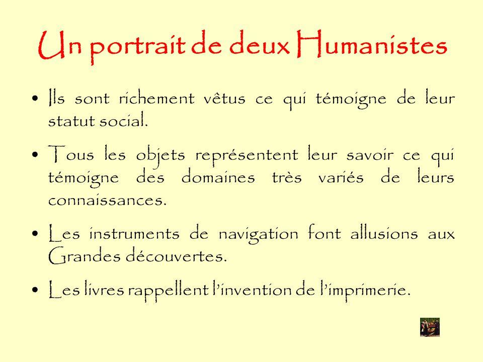 Un portrait de deux Humanistes Ils sont richement vêtus ce qui témoigne de leur statut social.