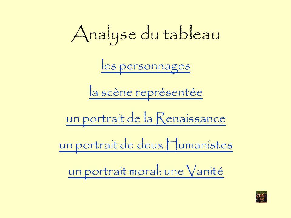 Analyse du tableau les personnages la scène représentée un portrait de la Renaissance un portrait de deux Humanistes un portrait moral: une Vanité