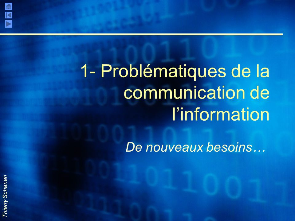 Thierry Schanen 1- Problématiques de la communication de l'information De nouveaux besoins…