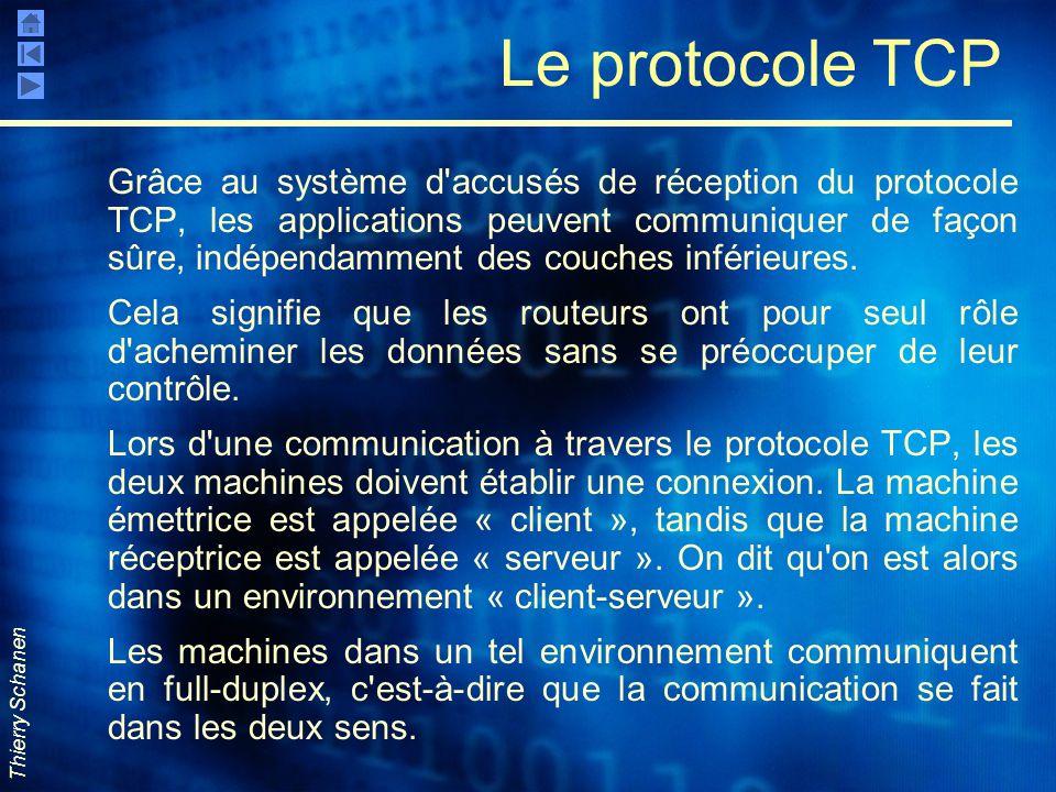 Thierry Schanen Le protocole TCP Grâce au système d'accusés de réception du protocole TCP, les applications peuvent communiquer de façon sûre, indépen