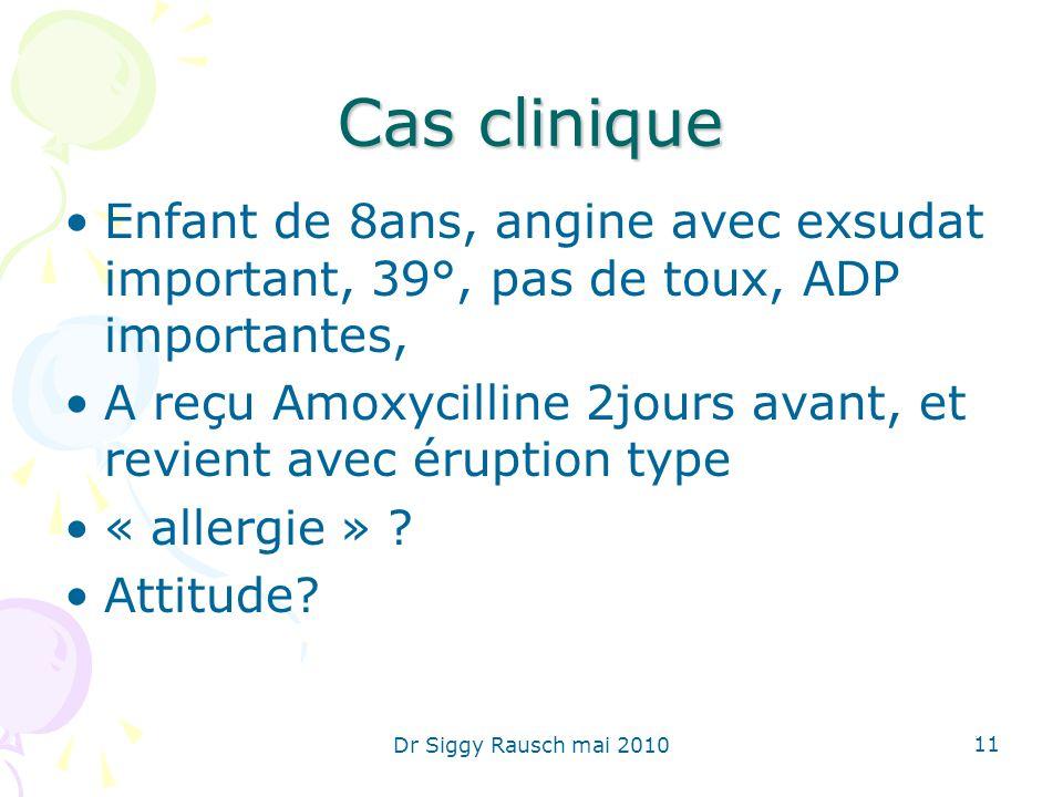 Cas clinique Enfant de 8ans, angine avec exsudat important, 39°, pas de toux, ADP importantes, A reçu Amoxycilline 2jours avant, et revient avec éruption type « allergie » .