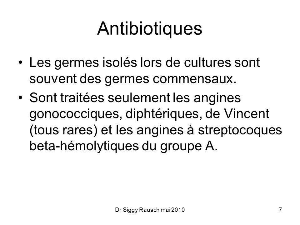 Antibiotiques Les germes isolés lors de cultures sont souvent des germes commensaux. Sont traitées seulement les angines gonococciques, diphtériques,