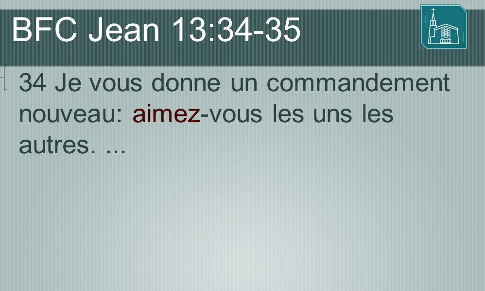 BFC Jean 13:34-35 34 Je vous donne un commandement nouveau: aimez-vous les uns les autres....