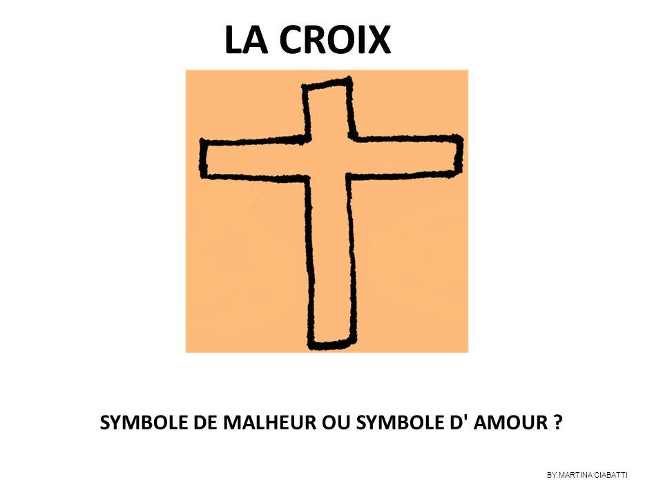 LA CROIX SYMBOLE DE MALHEUR OU SYMBOLE D' AMOUR ? BY MARTINA CIABATTI