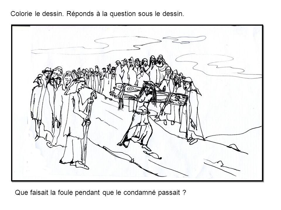 Colorie le dessin. Réponds à la question sous le dessin. Que faisait la foule pendant que le condamné passait ?