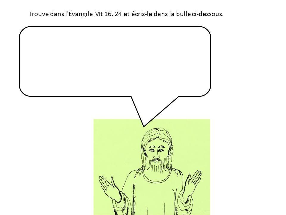 Trouve dans l'Évangile Mt 16, 24 et écris-le dans la bulle ci-dessous.