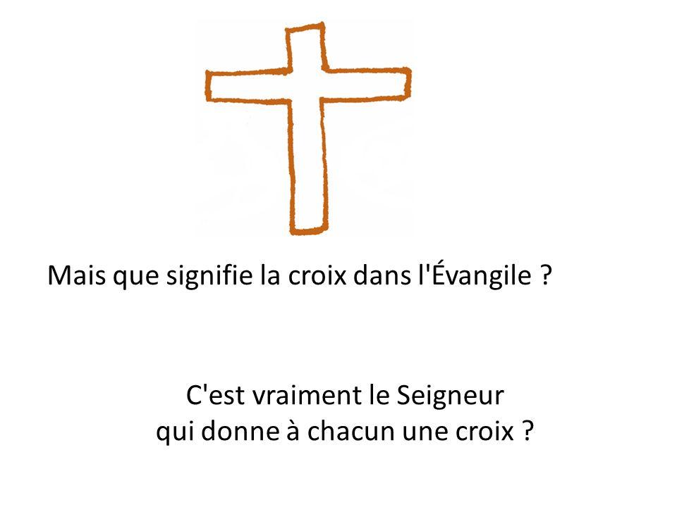 C'est vraiment le Seigneur qui donne à chacun une croix ? Mais que signifie la croix dans l'Évangile ?