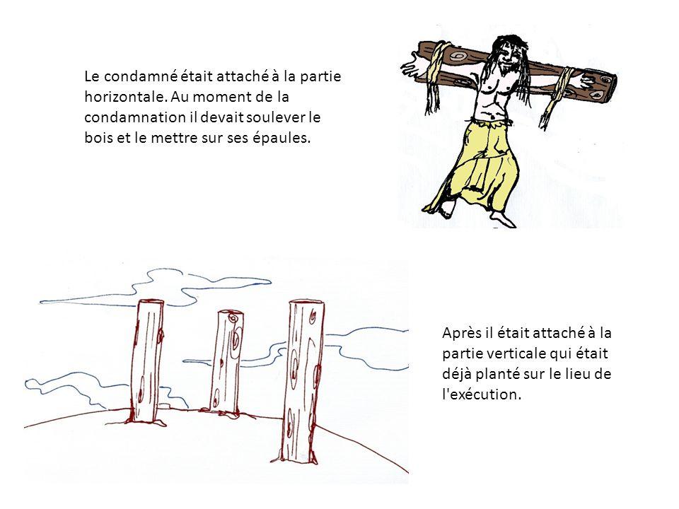Le condamné était attaché à la partie horizontale. Au moment de la condamnation il devait soulever le bois et le mettre sur ses épaules. Après il étai