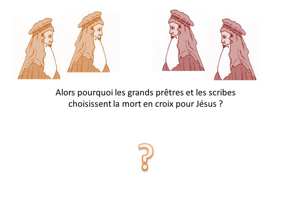 Alors pourquoi les grands prêtres et les scribes choisissent la mort en croix pour Jésus ?