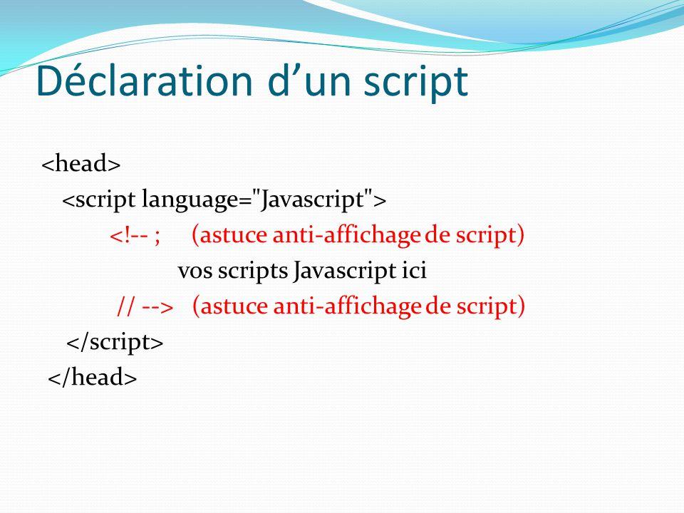 Déclaration d'un script <!-- ; (astuce anti-affichage de script) vos scripts Javascript ici // --> (astuce anti-affichage de script)