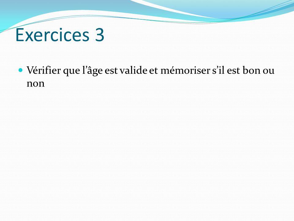 Exercices 3 Vérifier que l'âge est valide et mémoriser s'il est bon ou non