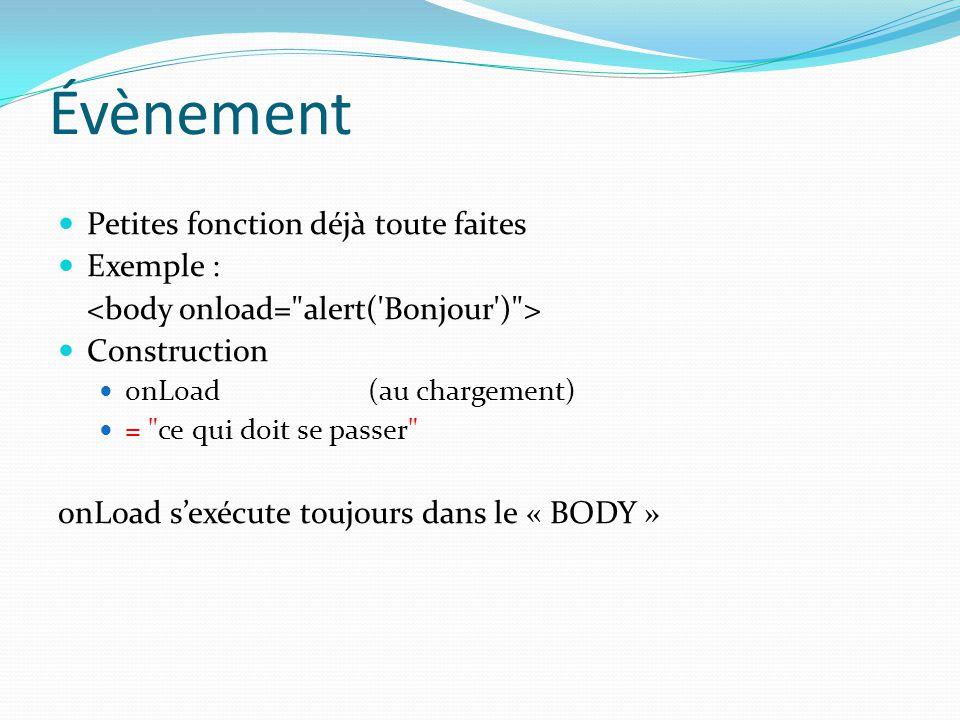 Évènement Petites fonction déjà toute faites Exemple : Construction onLoad (au chargement) = ce qui doit se passer onLoad s'exécute toujours dans le « BODY »