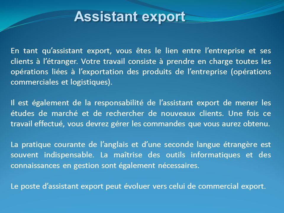 En tant qu'assistant export, vous êtes le lien entre l'entreprise et ses clients à l'étranger. Votre travail consiste à prendre en charge toutes les o
