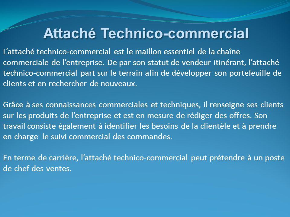 L'attaché technico-commercial est le maillon essentiel de la chaîne commerciale de l'entreprise. De par son statut de vendeur itinérant, l'attaché tec